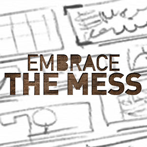 'Embrace the mess' text over a sketch background